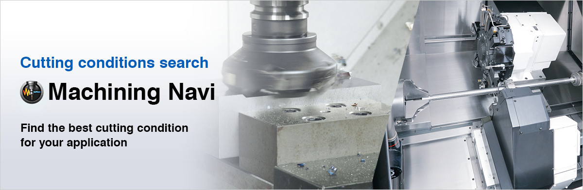 Cutting conditions search Machining Navi Find the best cutting condition for your application