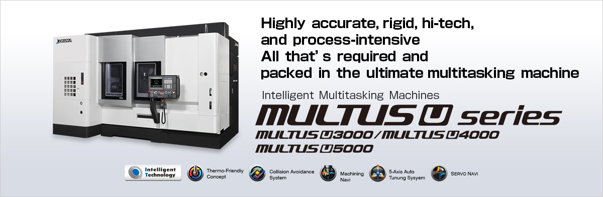 Highly accurate, rigid, hi-tech, and process-intensive All that's required and packed in the ultimate multitasking machine MULTUS U series