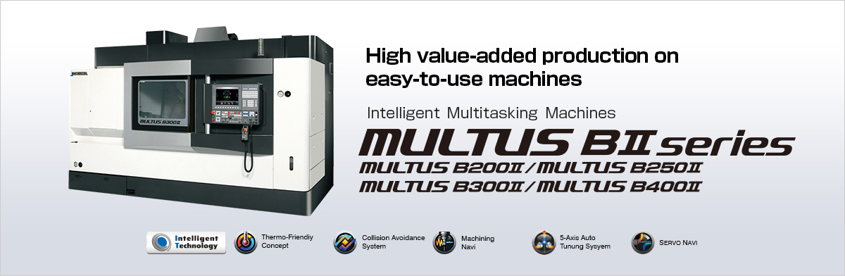 High value-added production on easy-to-use machines Intelligent Multitasking Machines MULTUS BⅡ series