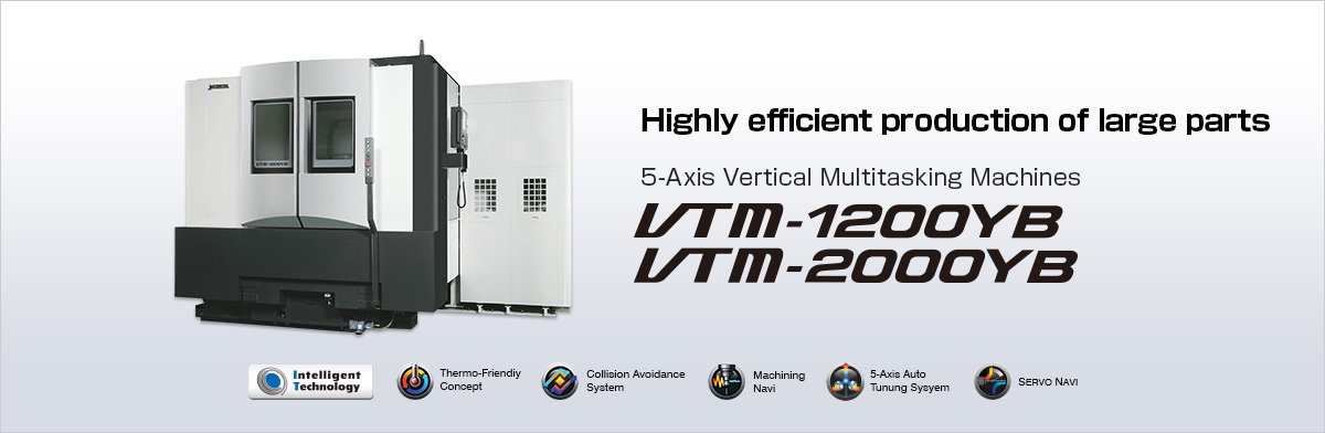 High efficiency production of large parts 5-Axis Vertical Multitasking Machines VTM-1200YB / VTM-2000YB