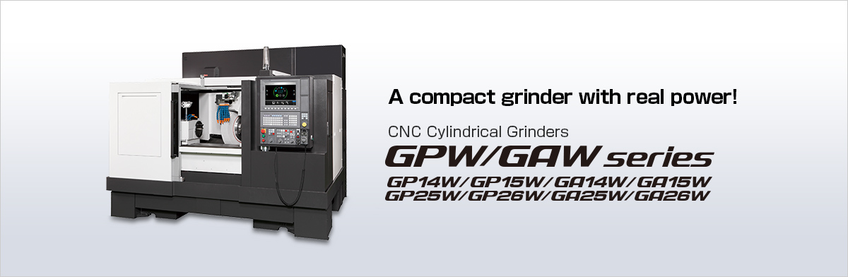 A compact grinder with real power! CNC Cylindrical Grinders GPW/GAW series