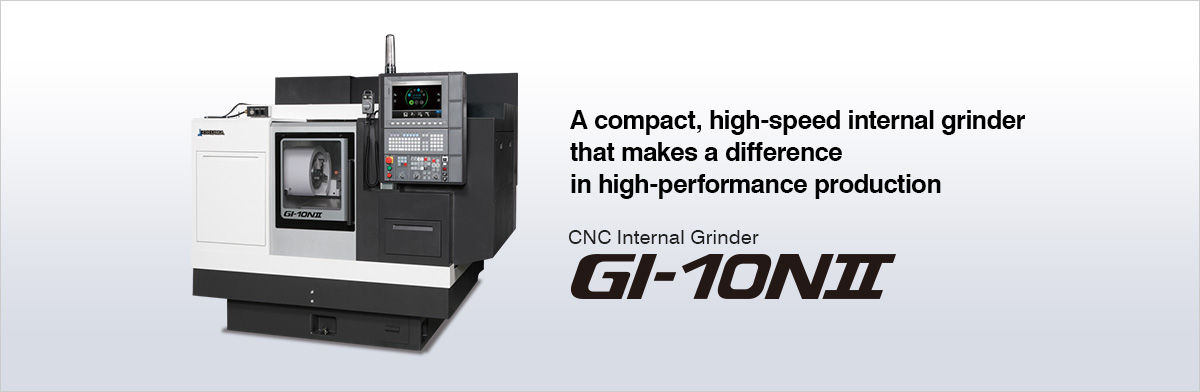 A compact, high-speed internal grinder that makes a difference in high-performance production CNC Internal Grinder GI-10NⅡ